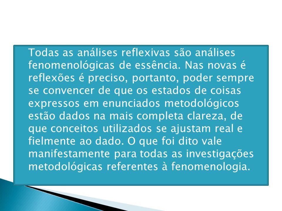 Todas as análises reflexivas são análises fenomenológicas de essência. Nas novas é reflexões é preciso, portanto, poder sempre se convencer de que os