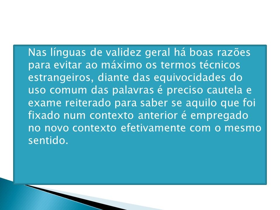 Nas línguas de validez geral há boas razões para evitar ao máximo os termos técnicos estrangeiros, diante das equivocidades do uso comum das palavras