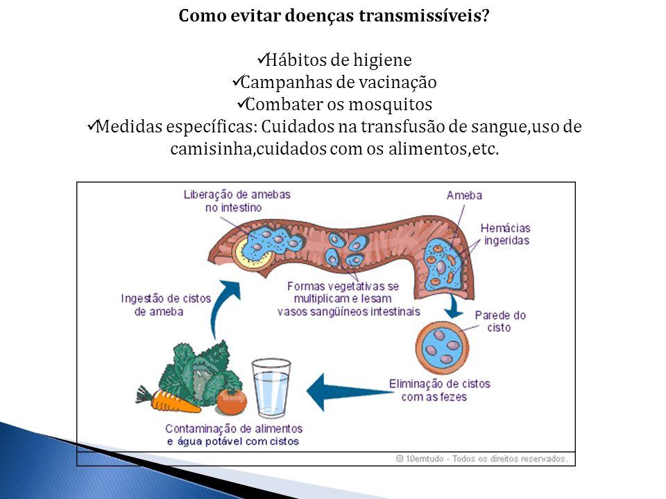 Como evitar doenças transmissíveis? Hábitos de higiene Campanhas de vacinação Combater os mosquitos Medidas específicas: Cuidados na transfusão de san