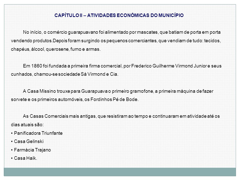 CAPÍTULO II – ATIVIDADES ECONÔMICAS DO MUNICÍPIO No início, o comércio guarapuavano foi alimentado por mascates, que batiam de porta em porta vendendo