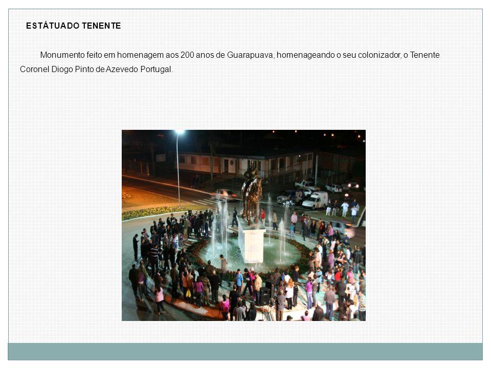 Monumento feito em homenagem aos 200 anos de Guarapuava, homenageando o seu colonizador, o Tenente Coronel Diogo Pinto de Azevedo Portugal. ESTÁTUA DO
