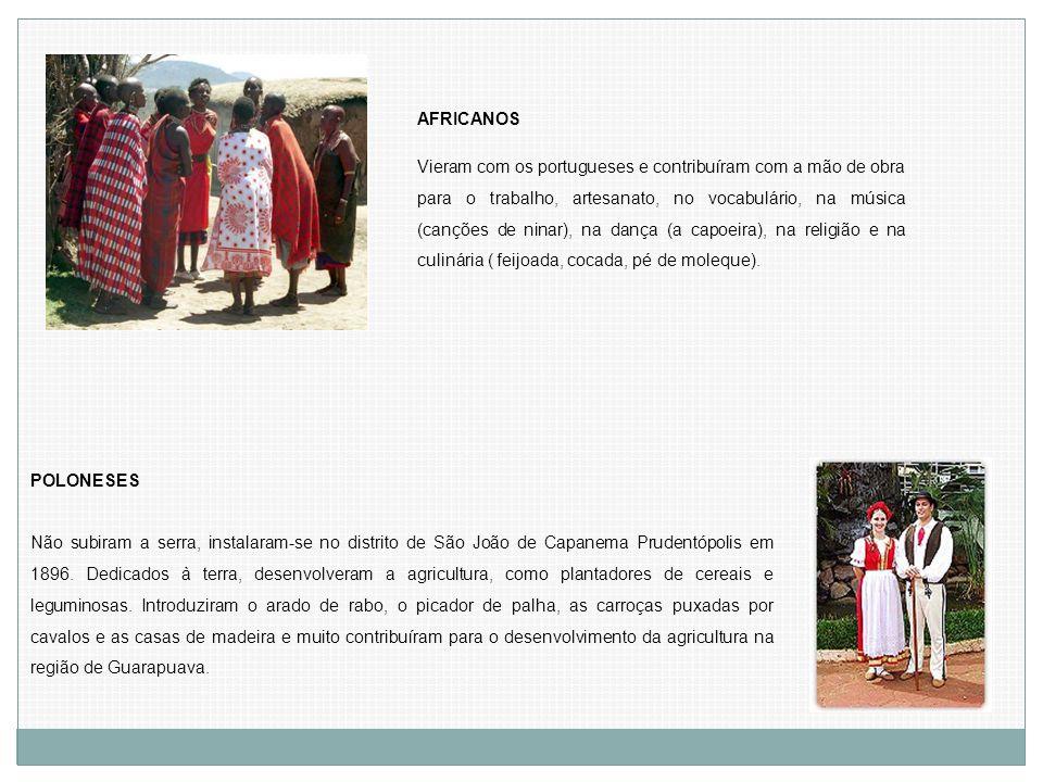 AFRICANOS Vieram com os portugueses e contribuíram com a mão de obra para o trabalho, artesanato, no vocabulário, na música (canções de ninar), na dan