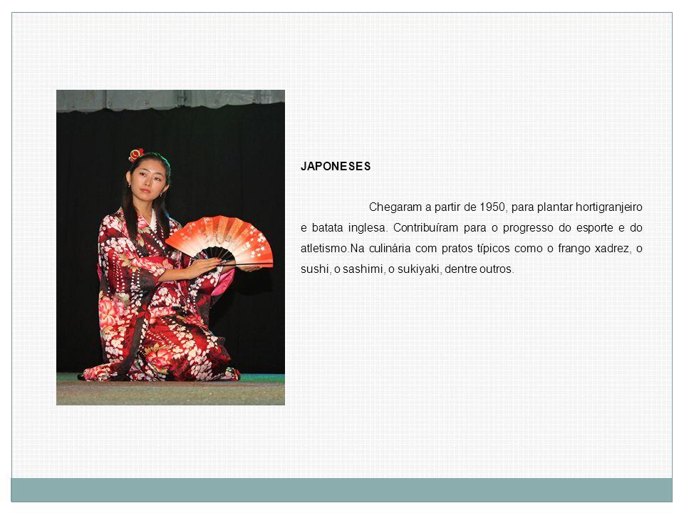 JAPONESES Chegaram a partir de 1950, para plantar hortigranjeiro e batata inglesa. Contribuíram para o progresso do esporte e do atletismo.Na culinári