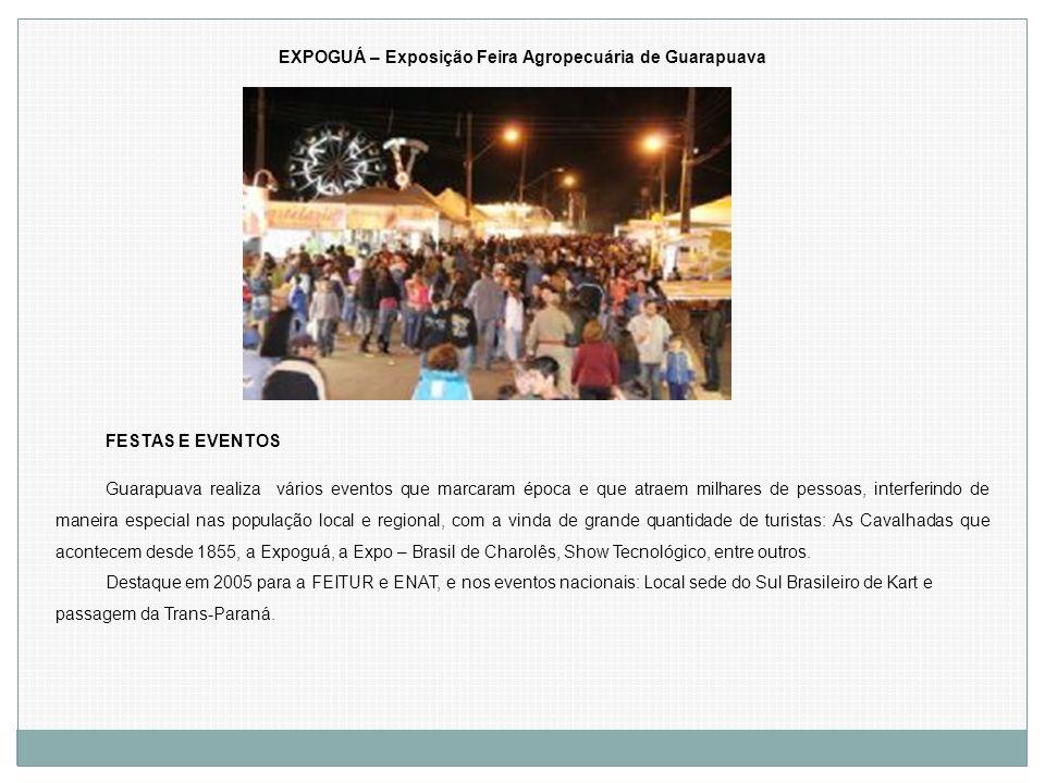 FESTAS E EVENTOS Guarapuava realiza vários eventos que marcaram época e que atraem milhares de pessoas, interferindo de maneira especial nas população
