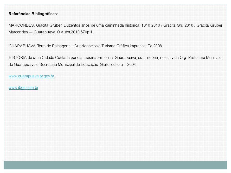 Referências Bibliográficas: MARCONDES, Gracita Gruber. Duzentos anos de uma caminhada histórica: 1810-2010 / Gracita Gru-2010 / Gracita Gruber Marcond
