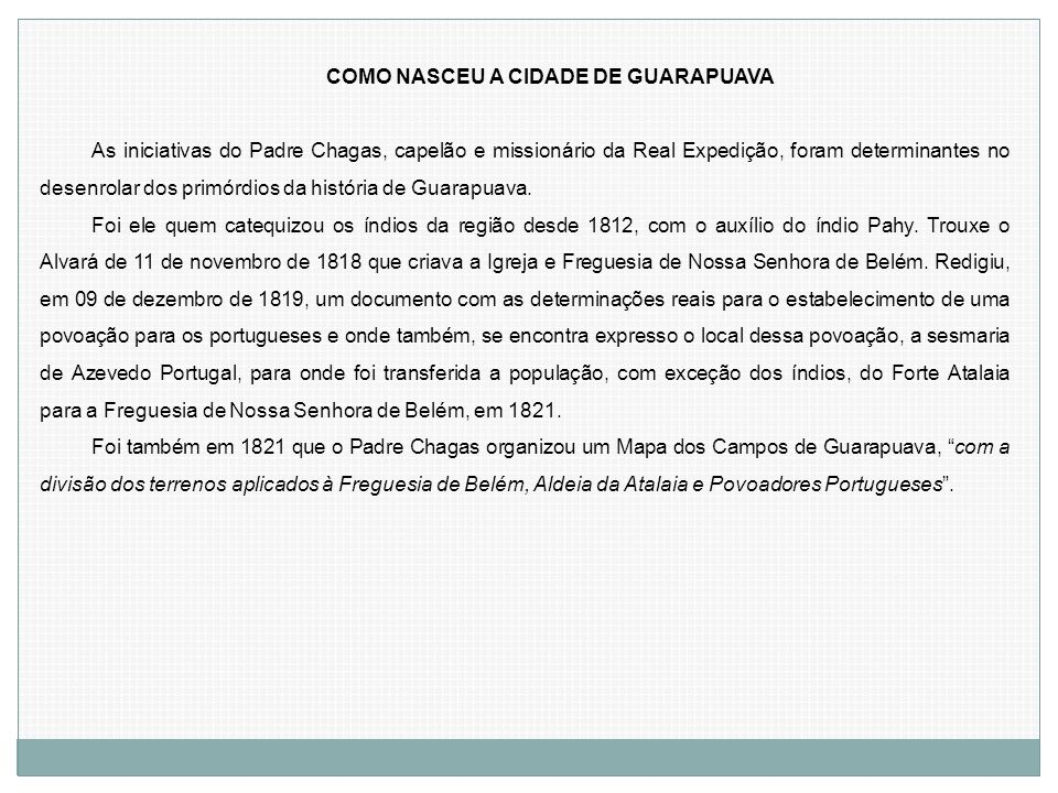 COMO NASCEU A CIDADE DE GUARAPUAVA As iniciativas do Padre Chagas, capelão e missionário da Real Expedição, foram determinantes no desenrolar dos prim