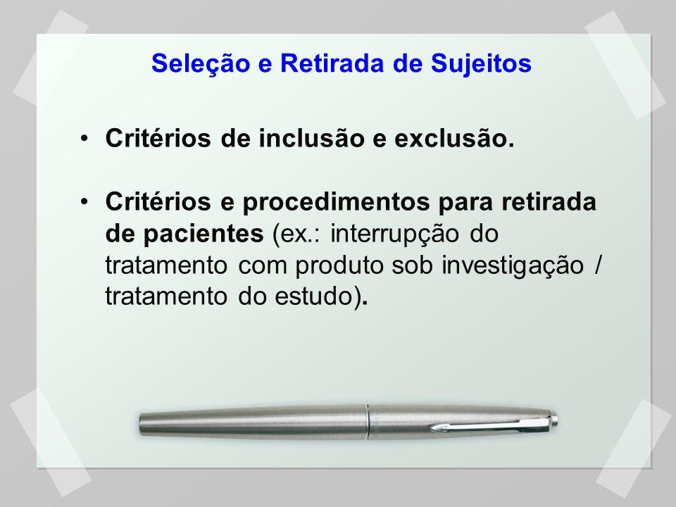 Seleção e Retirada de Sujeitos Critérios de inclusão e exclusão. Critérios e procedimentos para retirada de pacientes (ex.: interrupção do tratamento