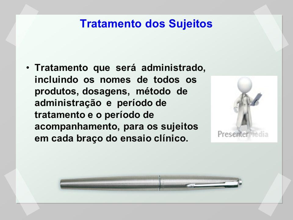 Tratamento dos Sujeitos Tratamento que será administrado, incluindo os nomes de todos os produtos, dosagens, método de administração e período de trat