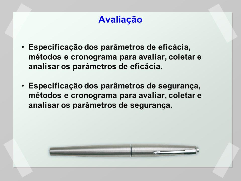 Avaliação Especificação dos parâmetros de eficácia, métodos e cronograma para avaliar, coletar e analisar os parâmetros de eficácia. Especificação dos