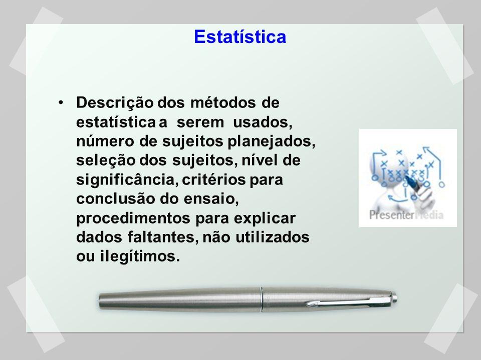 Descrição dos métodos de estatística a serem usados, número de sujeitos planejados, seleção dos sujeitos, nível de significância, critérios para concl