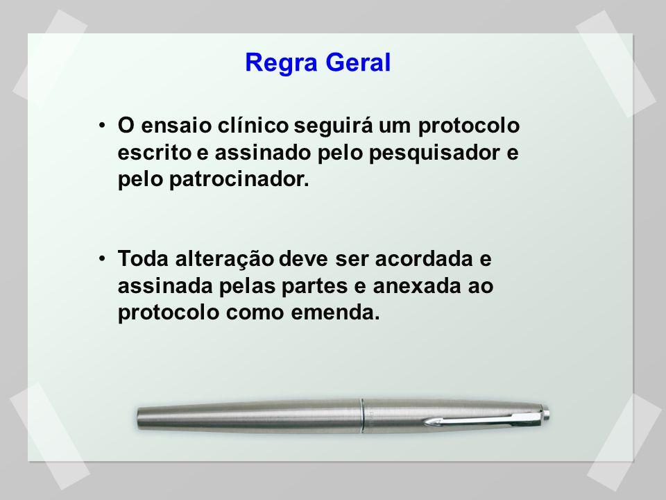 Regra Geral O ensaio clínico seguirá um protocolo escrito e assinado pelo pesquisador e pelo patrocinador. Toda alteração deve ser acordada e assinada