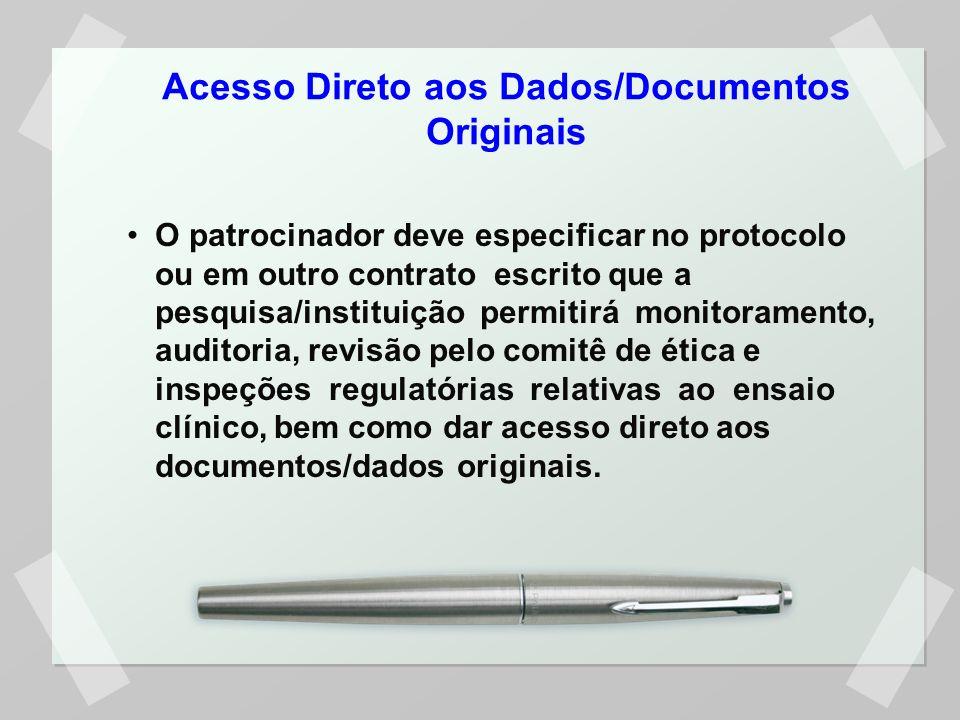 Acesso Direto aos Dados/Documentos Originais O patrocinador deve especificar no protocolo ou em outro contrato escrito que a pesquisa/instituição perm