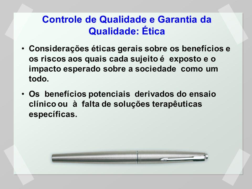 Controle de Qualidade e Garantia da Qualidade: Ética Considerações éticas gerais sobre os benefícios e os riscos aos quais cada sujeito é exposto e o