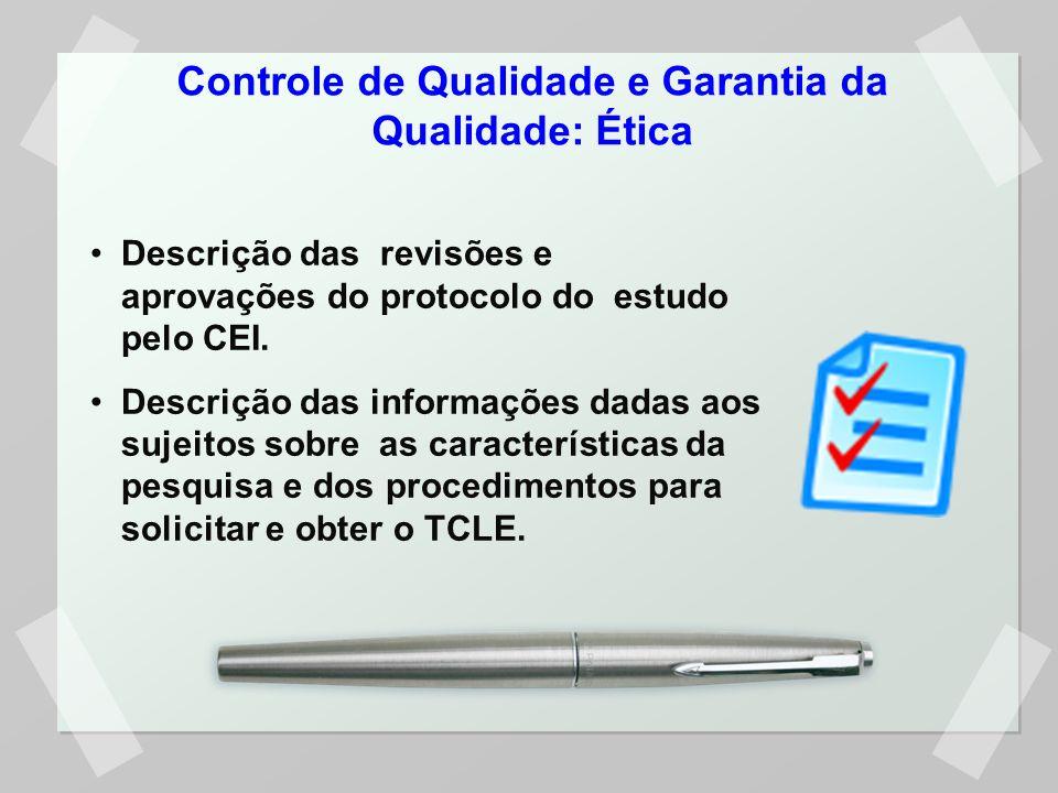Controle de Qualidade e Garantia da Qualidade: Ética Descrição das revisões e aprovações do protocolo do estudo pelo CEI. Descrição das informações da