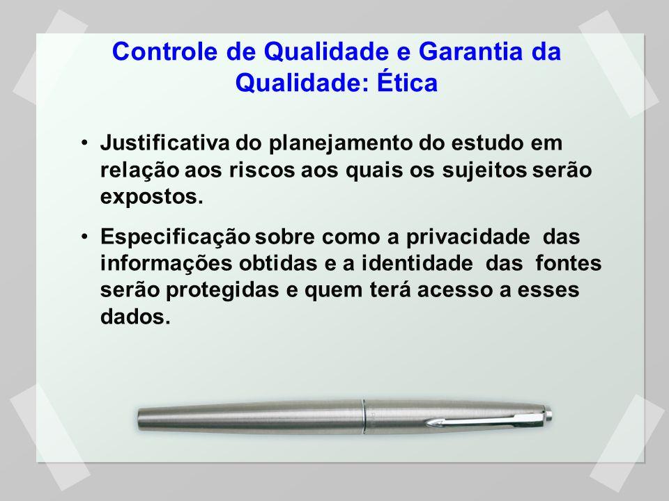 Controle de Qualidade e Garantia da Qualidade: Ética Justificativa do planejamento do estudo em relação aos riscos aos quais os sujeitos serão exposto