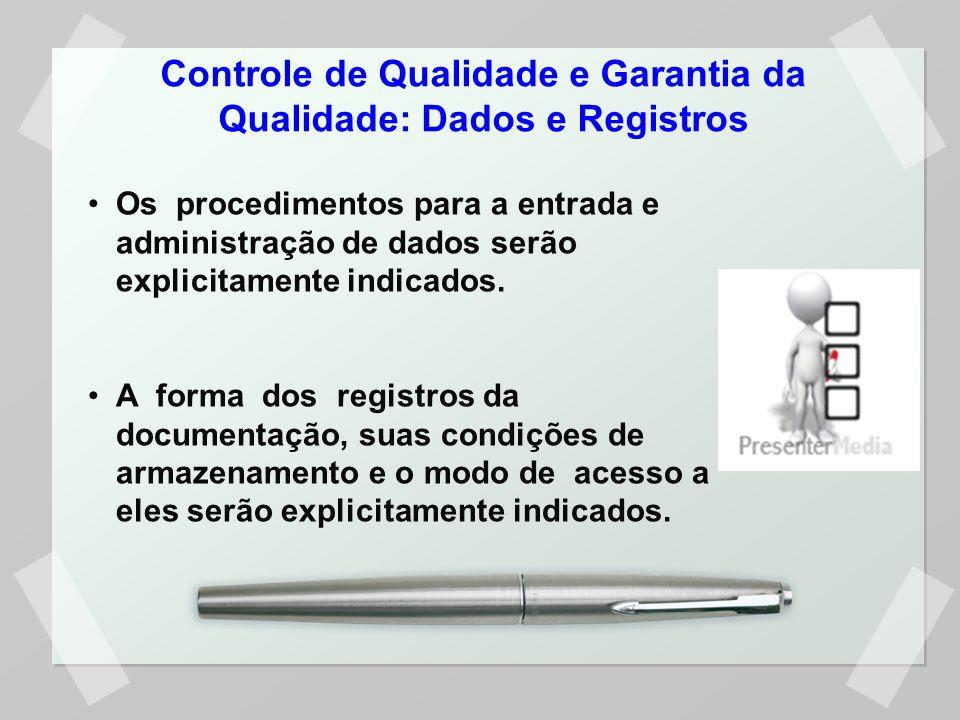 Controle de Qualidade e Garantia da Qualidade: Dados e Registros Os procedimentos para a entrada e administração de dados serão explicitamente indicad