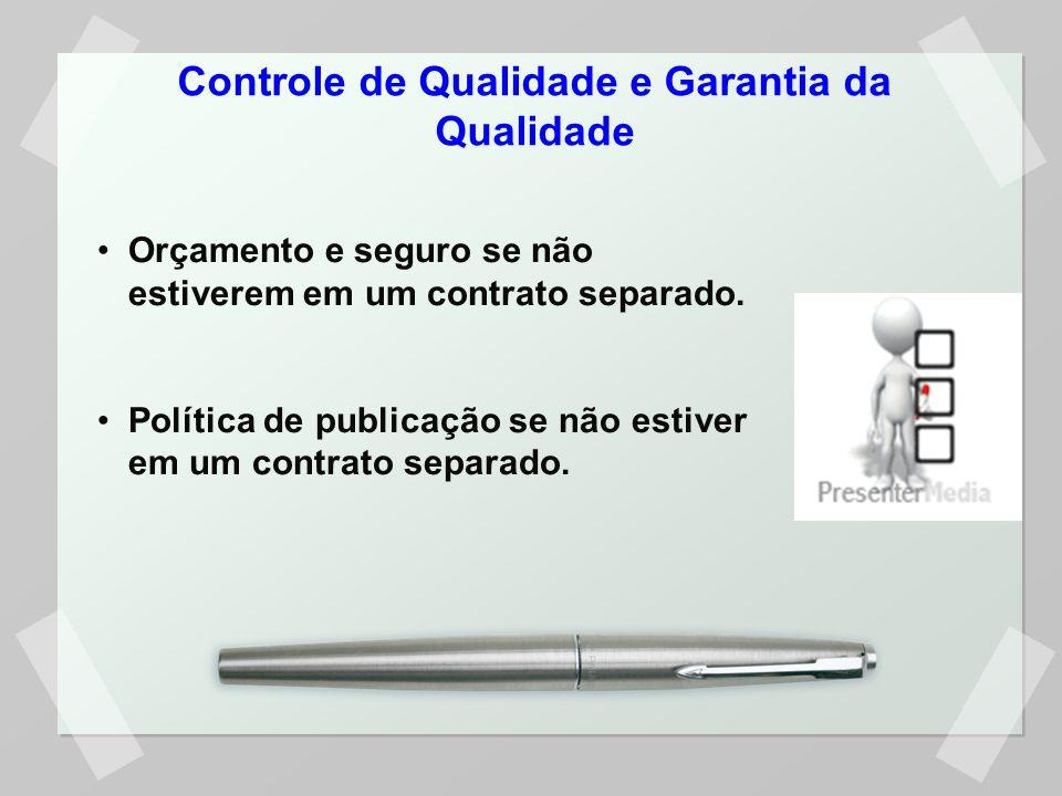 Controle de Qualidade e Garantia da Qualidade Orçamento e seguro se não estiverem em um contrato separado. Política de publicação se não estiver em um