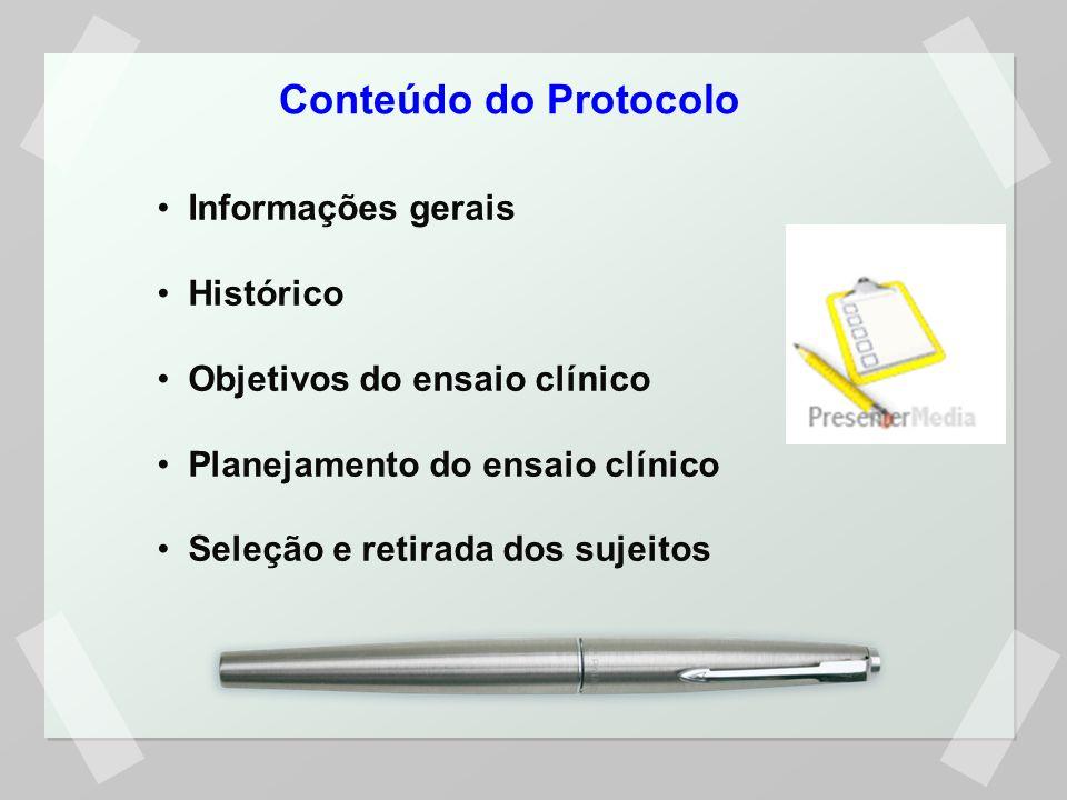Conteúdo do Protocolo Informações gerais Histórico Objetivos do ensaio clínico Planejamento do ensaio clínico Seleção e retirada dos sujeitos