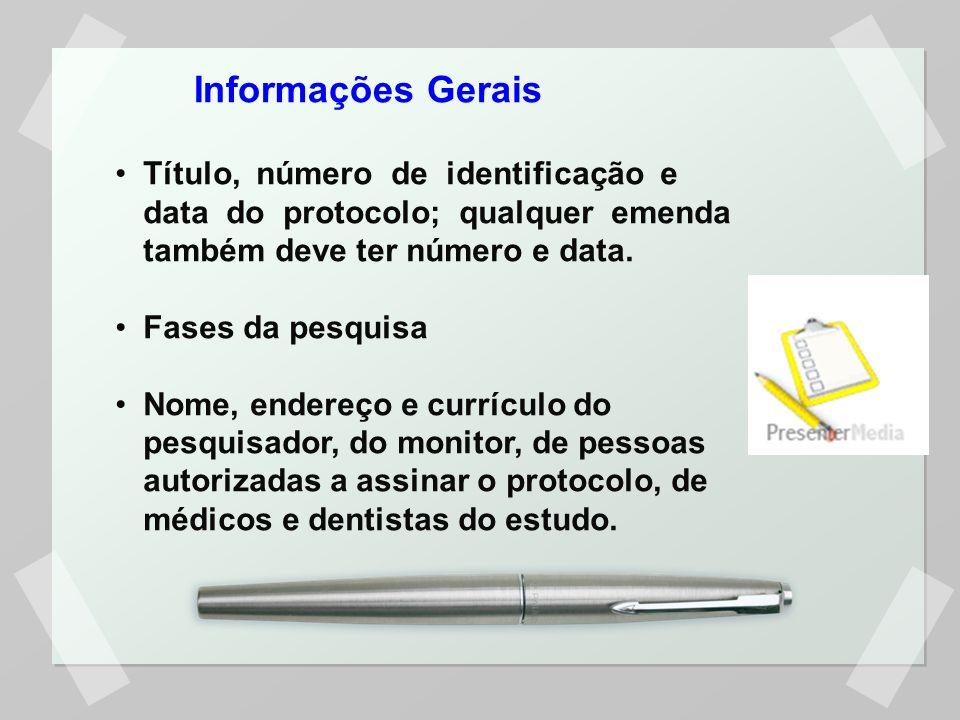 Título, número de identificação e data do protocolo; qualquer emenda também deve ter número e data. Fases da pesquisa Nome, endereço e currículo do pe