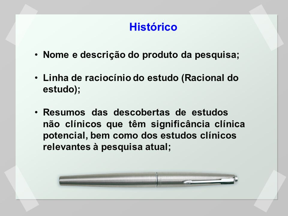 Nome e descrição do produto da pesquisa; Linha de raciocínio do estudo (Racional do estudo); Resumos das descobertas de estudos não clínicos que têm s