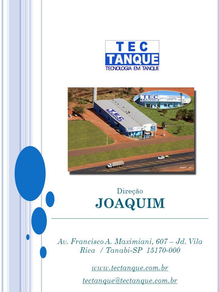 Direção JOAQUIM ___________________________________________ Av. Francisco A. Maximiani, 607 – Jd. Vila Rica / Tanabi-SP 15170-000 www.tectanque.com.br