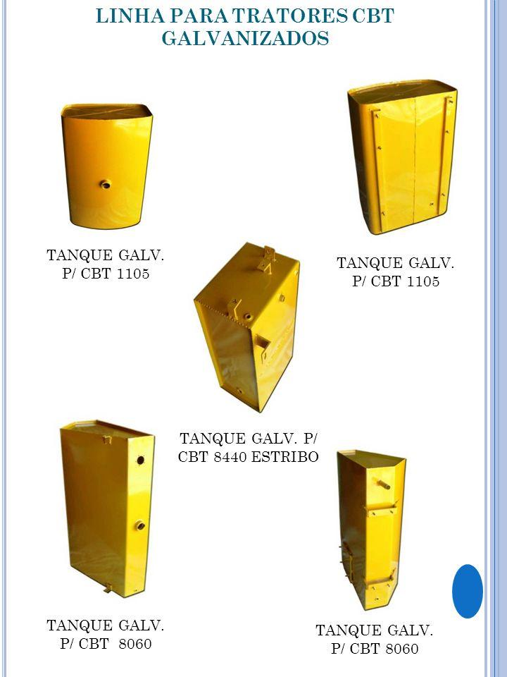 TANQUE GALV. P/ CBT 1105 TANQUE GALV. P/ CBT 8060 TANQUE GALV. P/ CBT 1105 LINHA PARA TRATORES CBT GALVANIZADOS