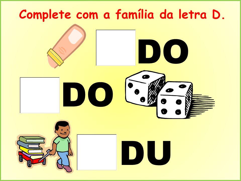 Complete com a família da letra D. DO DU DO