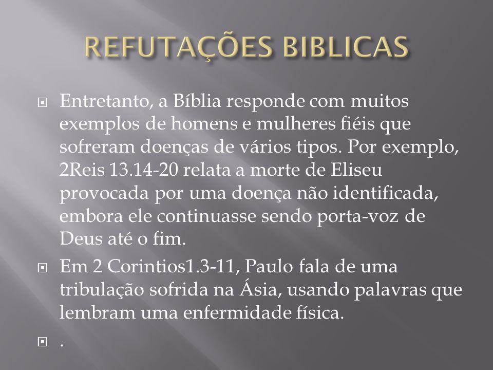 Entretanto, a Bíblia responde com muitos exemplos de homens e mulheres fiéis que sofreram doenças de vários tipos.