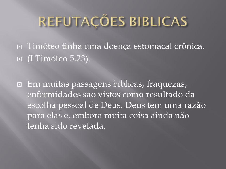 Timóteo tinha uma doença estomacal crônica.(I Timóteo 5.23).