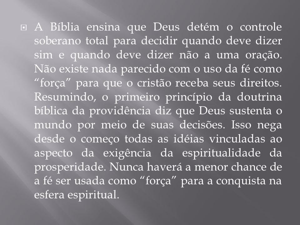 A Bíblia ensina que Deus detém o controle soberano total para decidir quando deve dizer sim e quando deve dizer não a uma oração.
