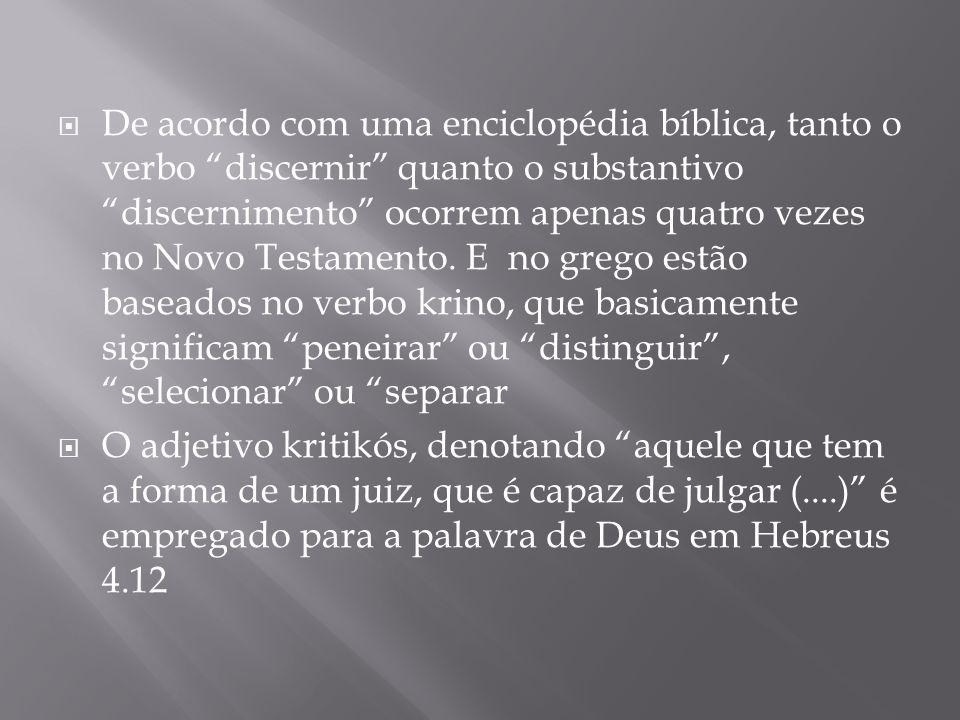 De acordo com uma enciclopédia bíblica, tanto o verbo discernir quanto o substantivo discernimento ocorrem apenas quatro vezes no Novo Testamento.