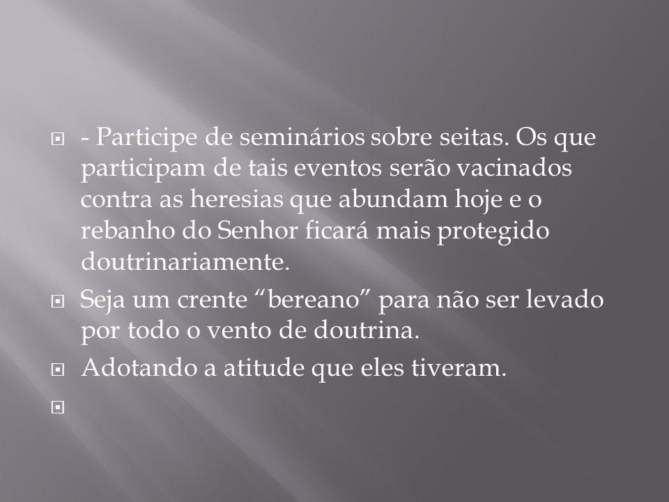 - Participe de seminários sobre seitas.