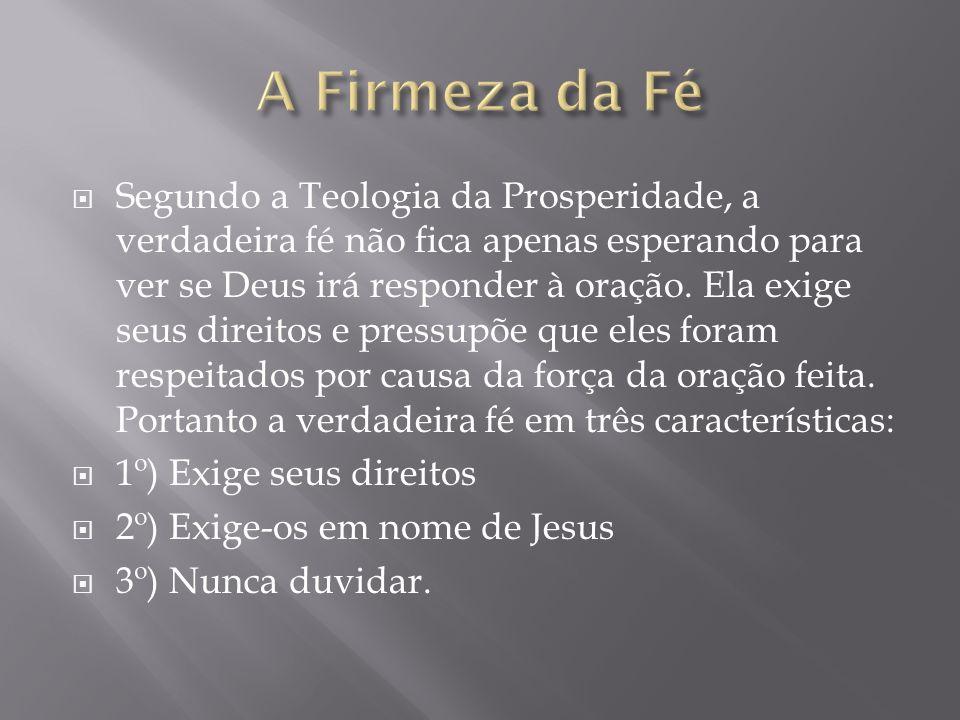 Segundo a Teologia da Prosperidade, a verdadeira fé não fica apenas esperando para ver se Deus irá responder à oração.