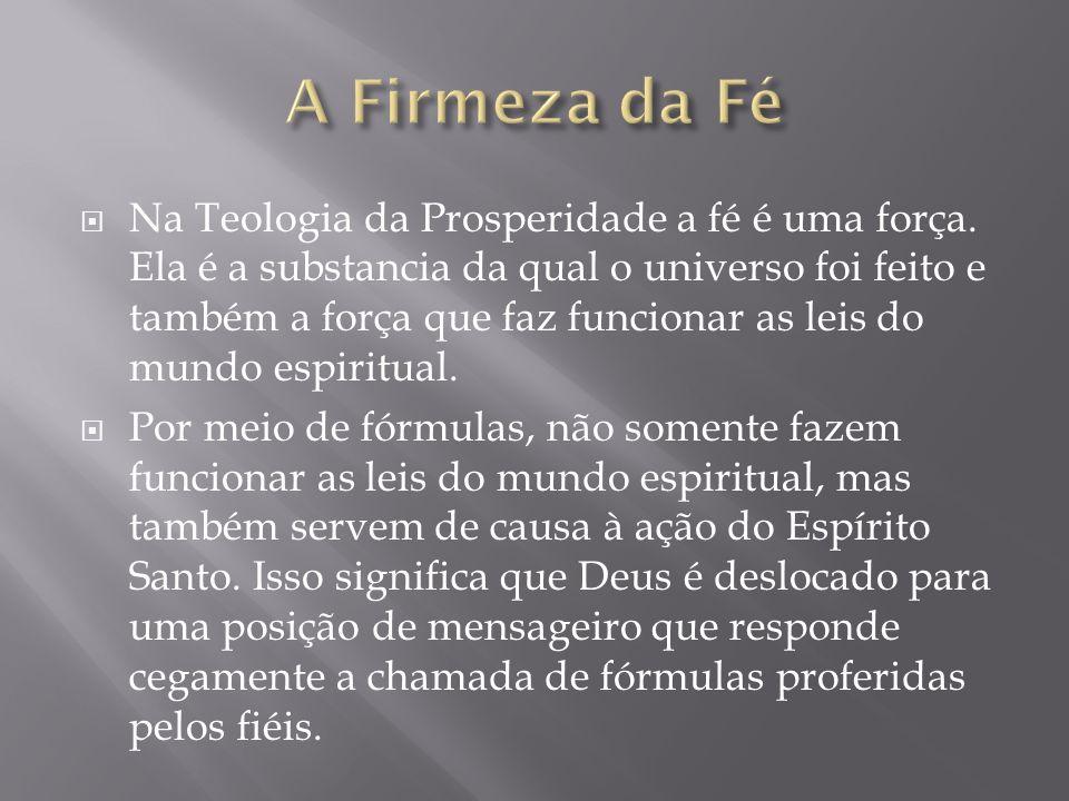 Na Teologia da Prosperidade a fé é uma força.