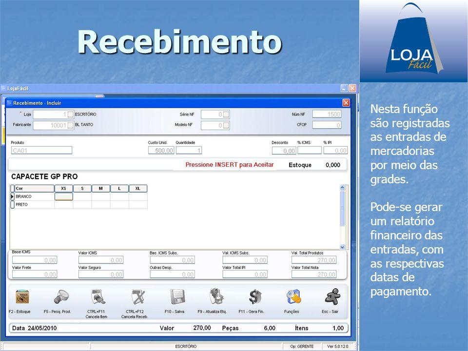 Recebimento Nesta função são registradas as entradas de mercadorias por meio das grades. Pode-se gerar um relatório financeiro das entradas, com as re