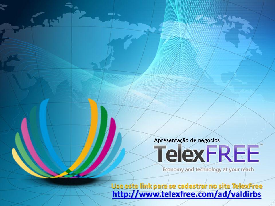 Apresentação de negócios Use este link para se cadastrar no site TelexFree http://www.telexfree.com/ad/valdirbs