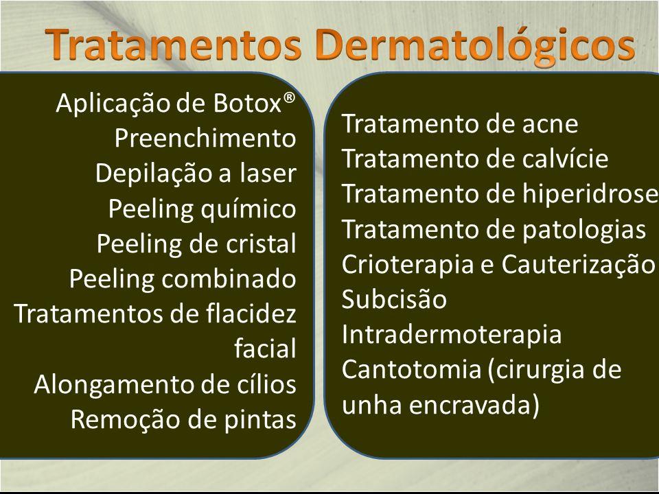 Aplicação de Botox® Preenchimento Depilação a laser Peeling químico Peeling de cristal Peeling combinado Tratamentos de flacidez facial Alongamento de cílios Remoção de pintas Tratamento de acne Tratamento de calvície Tratamento de hiperidrose Tratamento de patologias Crioterapia e Cauterização Subcisão Intradermoterapia Cantotomia (cirurgia de unha encravada)