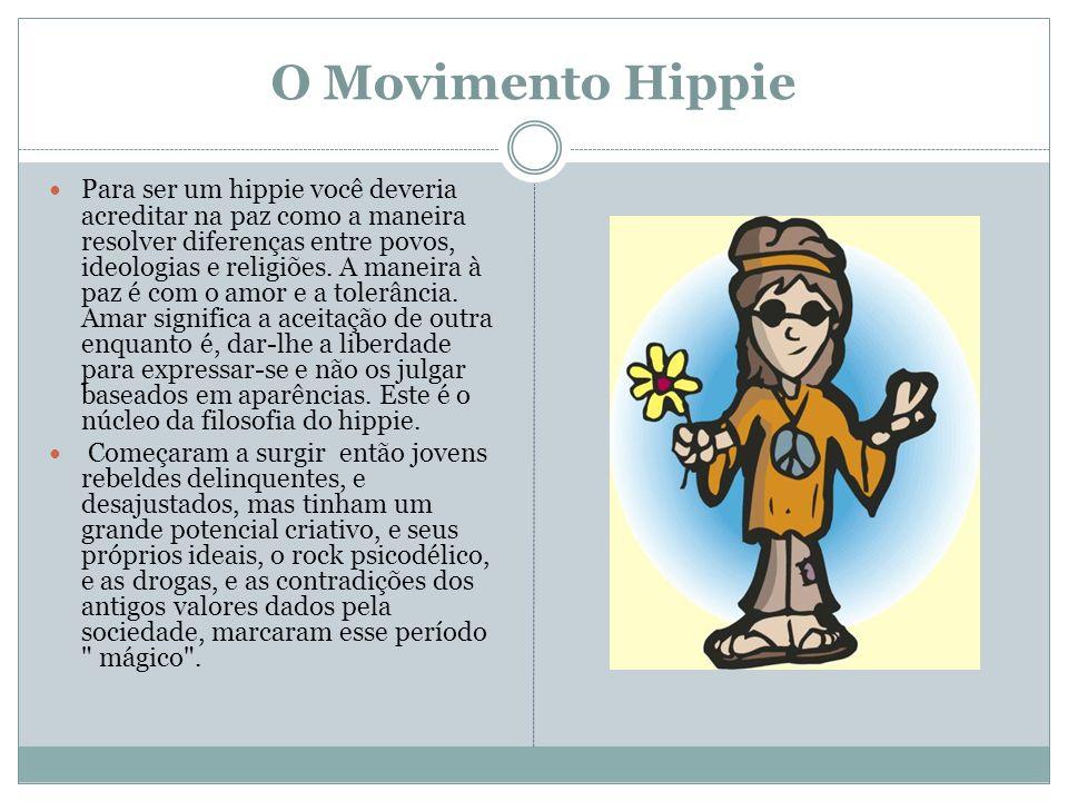 O Movimento Hippie Para ser um hippie você deveria acreditar na paz como a maneira resolver diferenças entre povos, ideologias e religiões. A maneira