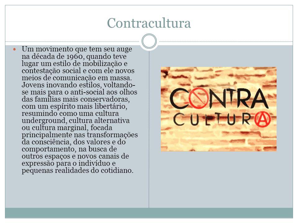 Contracultura Um movimento que tem seu auge na década de 1960, quando teve lugar um estilo de mobilização e contestação social e com ele novos meios d