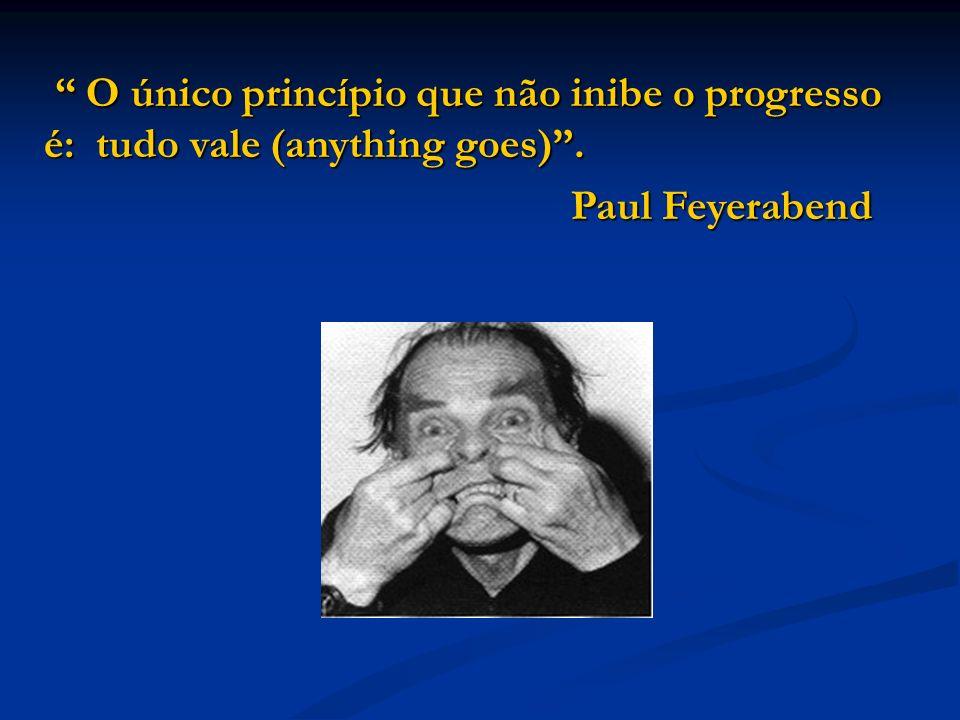 O único princípio que não inibe o progresso é: tudo vale (anything goes).