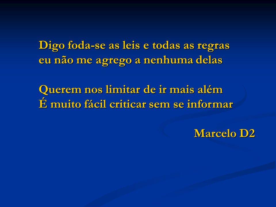 Digo foda-se as leis e todas as regras eu não me agrego a nenhuma delas Querem nos limitar de ir mais além É muito fácil criticar sem se informar Marcelo D2