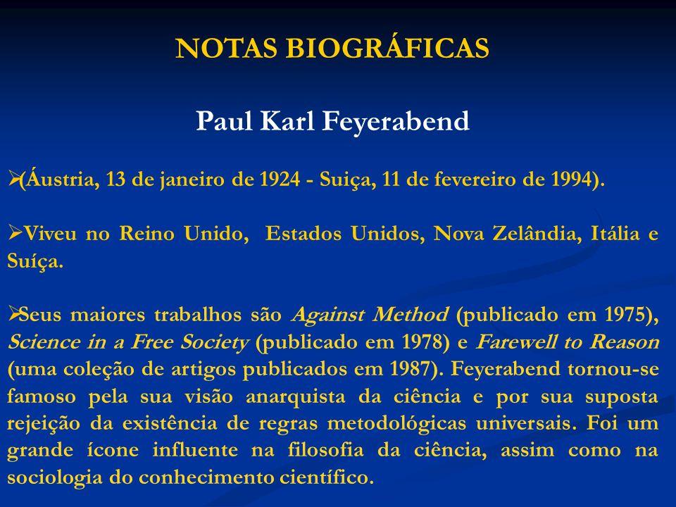 NOTAS BIOGRÁFICAS Paul Karl Feyerabend (Áustria, 13 de janeiro de 1924 - Suiça, 11 de fevereiro de 1994).