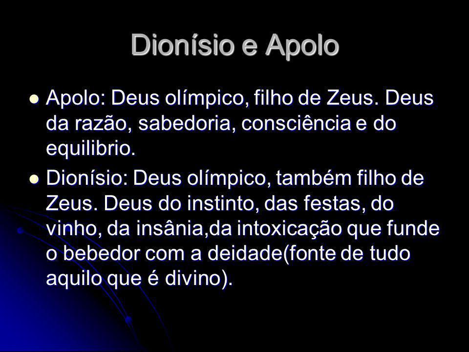 Dionísio e Apolo Apolo: Deus olímpico, filho de Zeus. Deus da razão, sabedoria, consciência e do equilibrio. Apolo: Deus olímpico, filho de Zeus. Deus