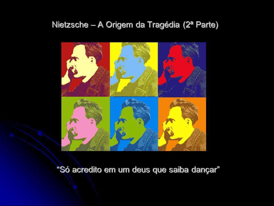Só acredito em um deus que saiba dançar Nietzsche – A Origem da Tragédia (2ª Parte)