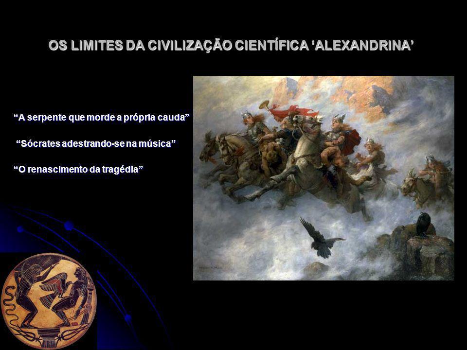 OS LIMITES DA CIVILIZAÇÃO CIENTÍFICA ALEXANDRINA A serpente que morde a própria cauda Sócrates adestrando-se na música Sócrates adestrando-se na músic
