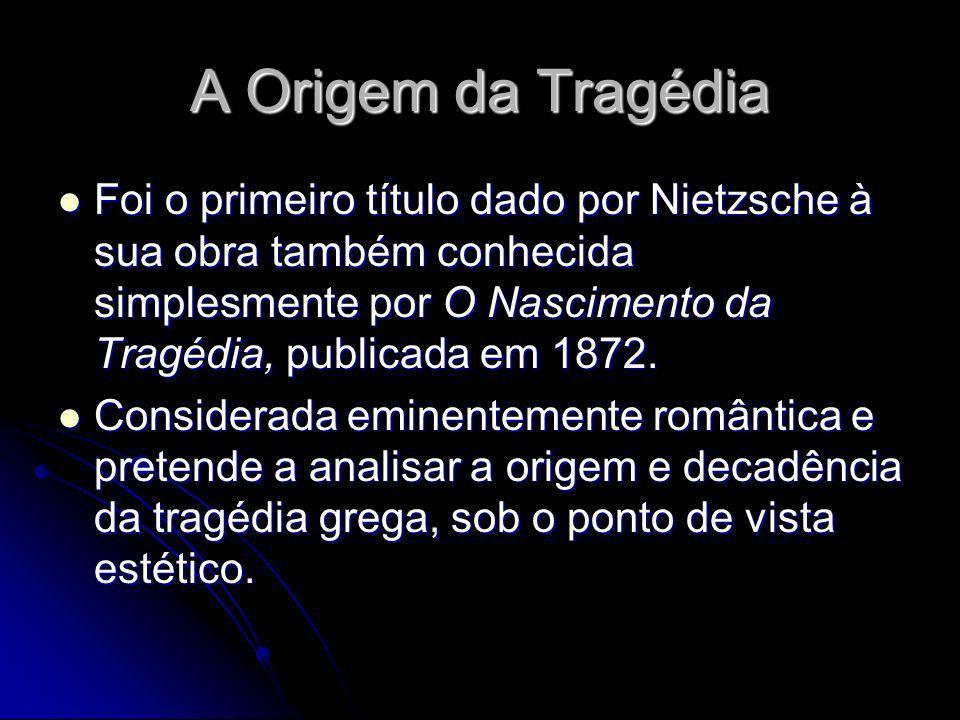 A Origem da Tragédia Foi o primeiro título dado por Nietzsche à sua obra também conhecida simplesmente por O Nascimento da Tragédia, publicada em 1872