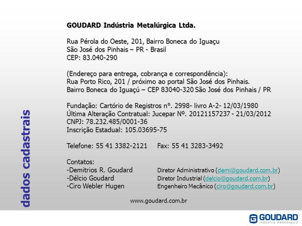 GOUDARD Indústria Metalúrgica Ltda. Rua Pérola do Oeste, 201, Bairro Boneca do Iguaçu São José dos Pinhais – PR - Brasil CEP: 83.040-290 (Endereço par