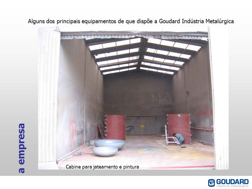 a empresa Alguns dos principais equipamentos de que dispõe a Goudard Indústria Metalúrgica Cabine para jateamento e pintura