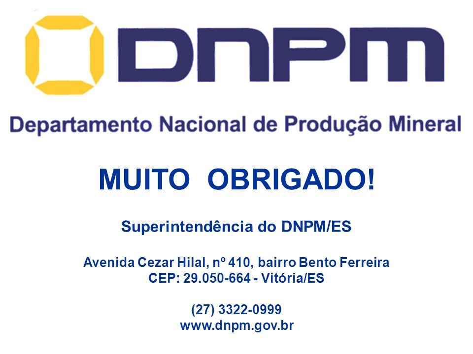 MUITO OBRIGADO! Superintendência do DNPM/ES Avenida Cezar Hilal, nº 410, bairro Bento Ferreira CEP: 29.050-664 - Vitória/ES (27) 3322-0999 www.dnpm.go
