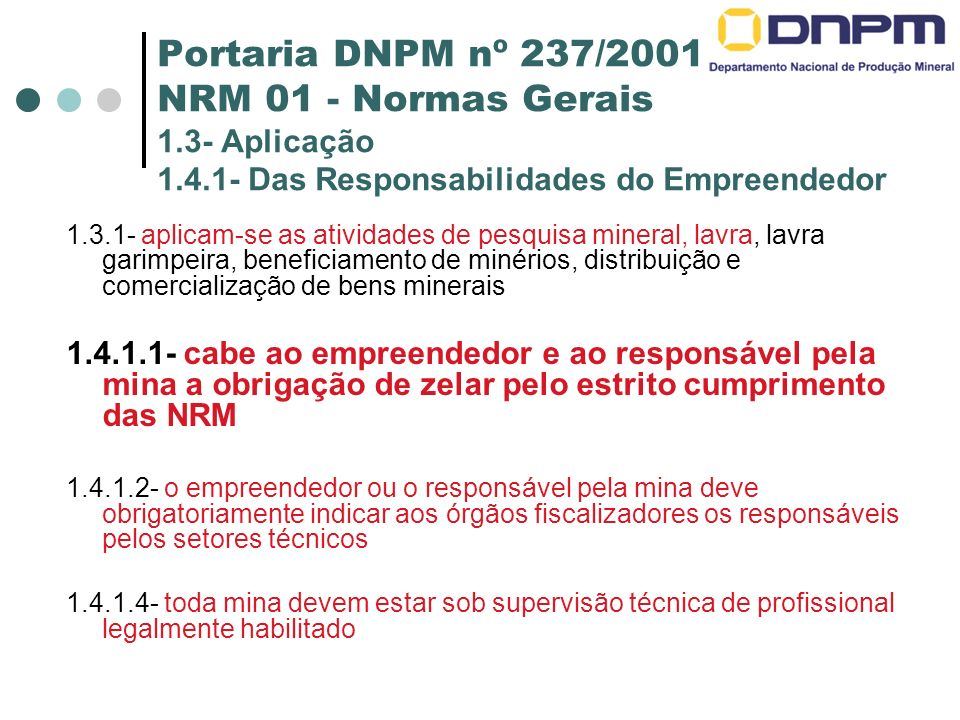 Portaria DNPM nº 237/2001 NRM 01 - Normas Gerais 1.3- Aplicação 1.4.1- Das Responsabilidades do Empreendedor 1.3.1- aplicam-se as atividades de pesqui